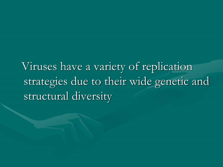 Viruses have a variety of replication strategies due to their wide genetic and structural diversity