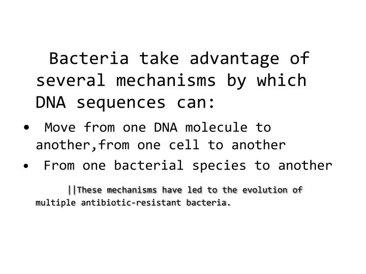 Bacteria take advantage of several mechanisms by which DNA sequences can: