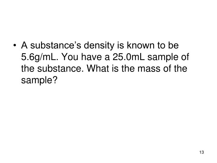 A substance's density is known to be 5.6g/