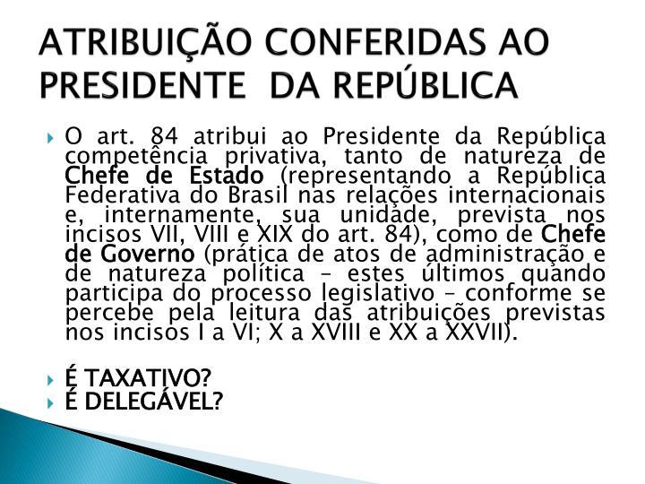ATRIBUIÇÃO CONFERIDAS AO PRESIDENTE  DA REPÚBLICA