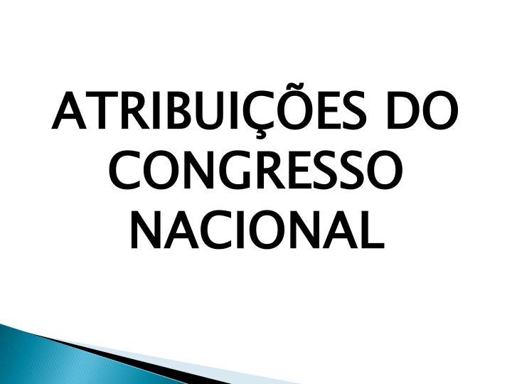 ATRIBUIÇÕES DO CONGRESSO NACIONAL