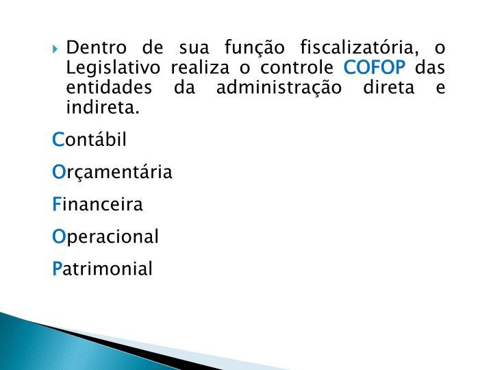 Dentro de sua função fiscalizatória, o Legislativo realiza o controle
