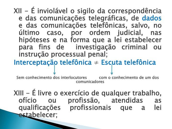 XII - É inviolável o sigilo da correspondência e das comunicações telegráficas, de