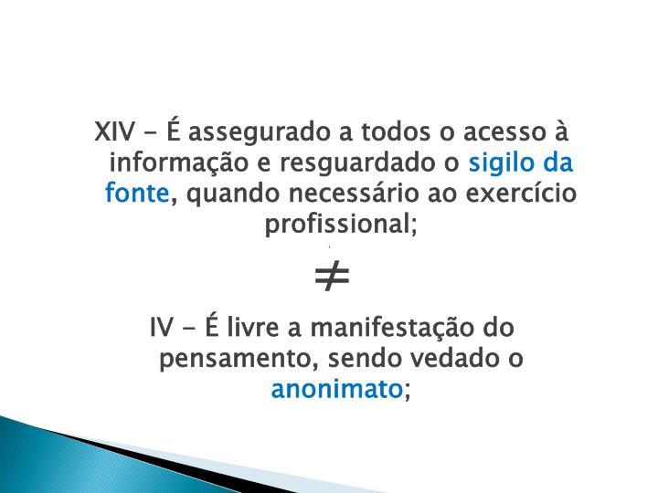 XIV - É assegurado a todos o acesso à informação e resguardado o