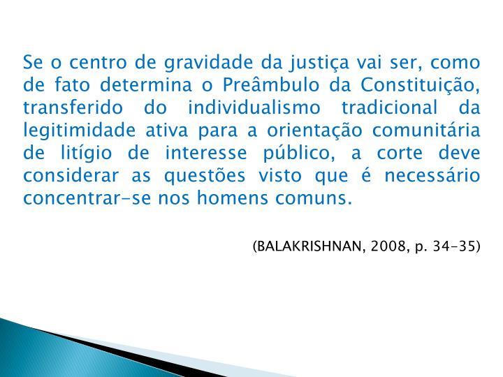 Se o centro de gravidade da justiça vai ser, como de fato determina o Preâmbulo da Constituição,...