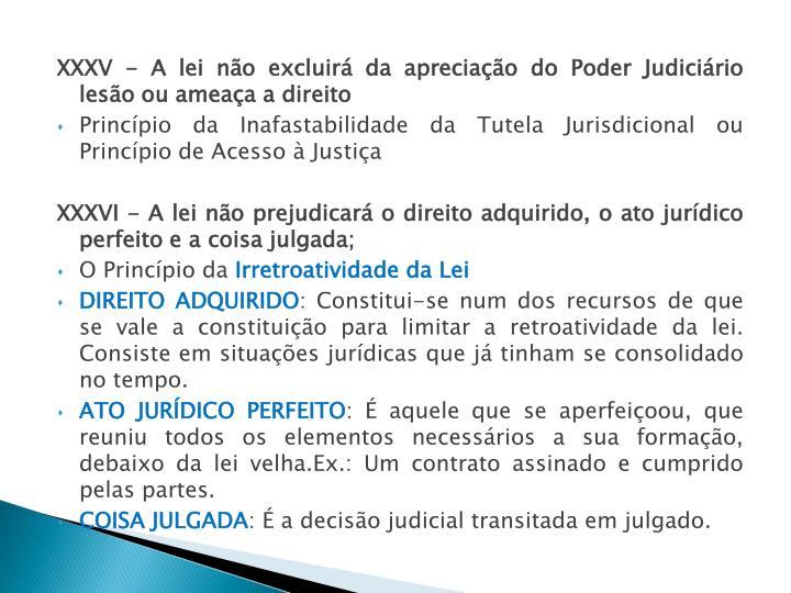 XXXV - A lei não excluirá da apreciação do Poder Judiciário lesão ou ameaça a direito