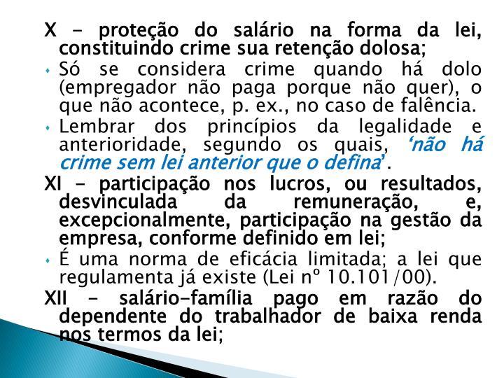 X - proteção do salário na forma da lei, constituindo crime sua retenção dolosa;