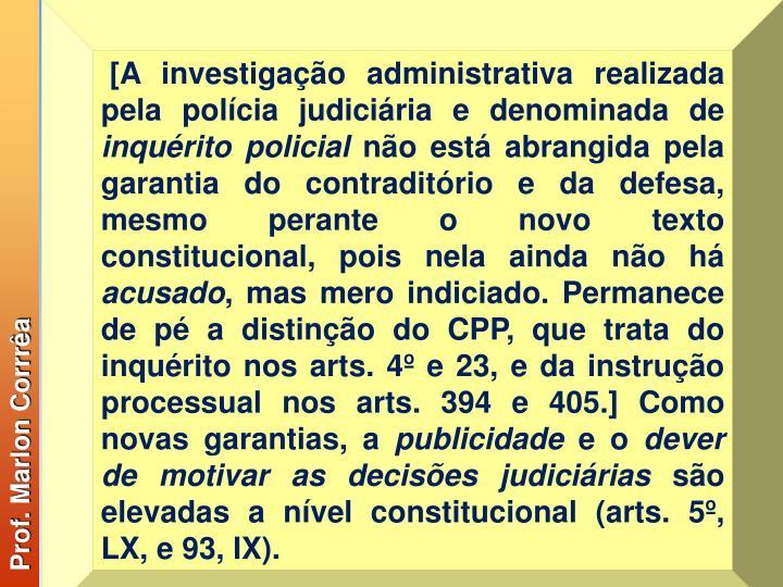 [A investigação administrativa realizada pela polícia judiciária e denominada de