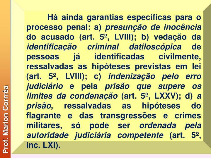 Há ainda garantias específicas para o processo penal: a)