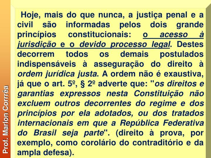 Hoje, mais do que nunca, a justiça penal e a civil são informadas pelos dois grande princípios constitucionais:
