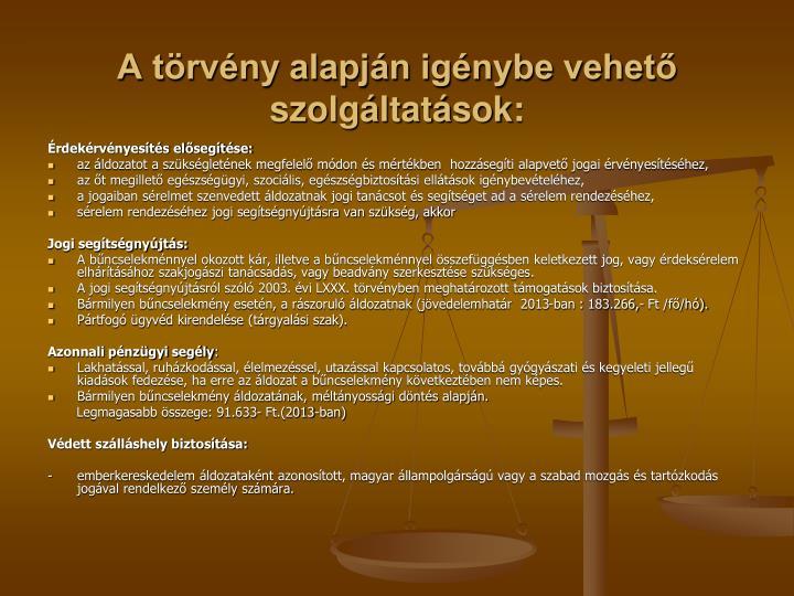 A törvény alapján igénybe vehető szolgáltatások:
