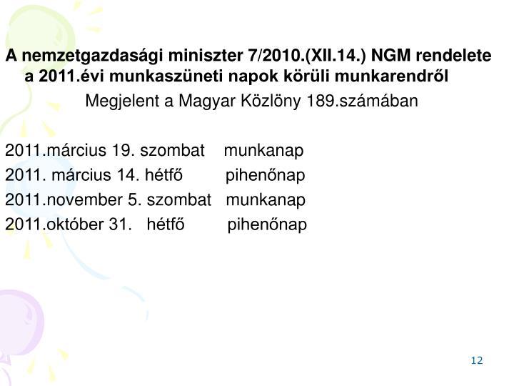 A nemzetgazdasági miniszter 7/2010.(XII.14.) NGM rendelete a 2011.évi munkaszüneti napok körüli munkarendről