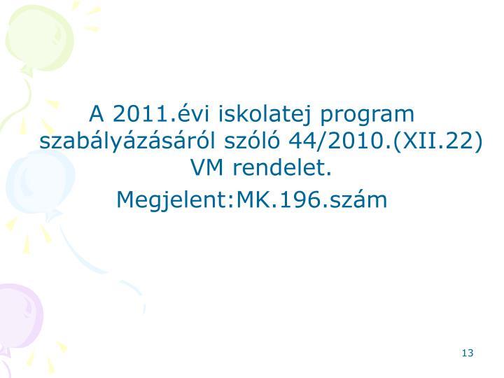 A 2011.évi iskolatej program szabályázásáról szóló 44/2010.(XII.22) VM rendelet.