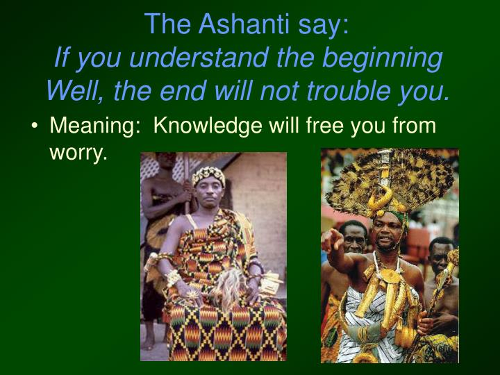 The Ashanti say: