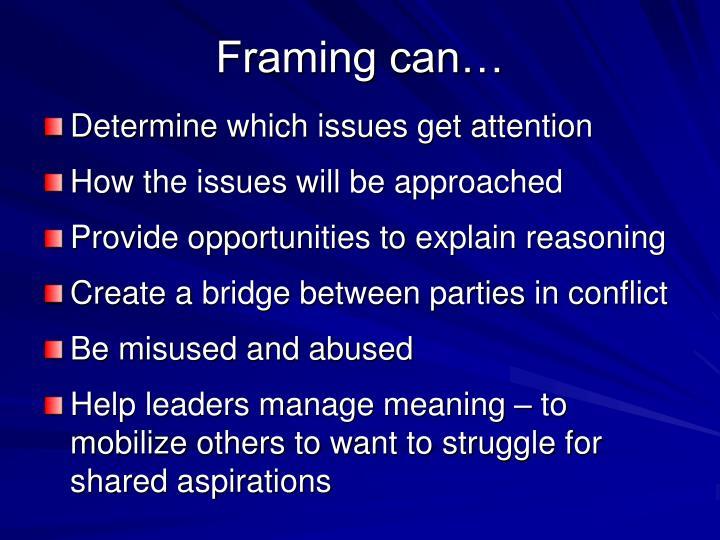 Framing can…