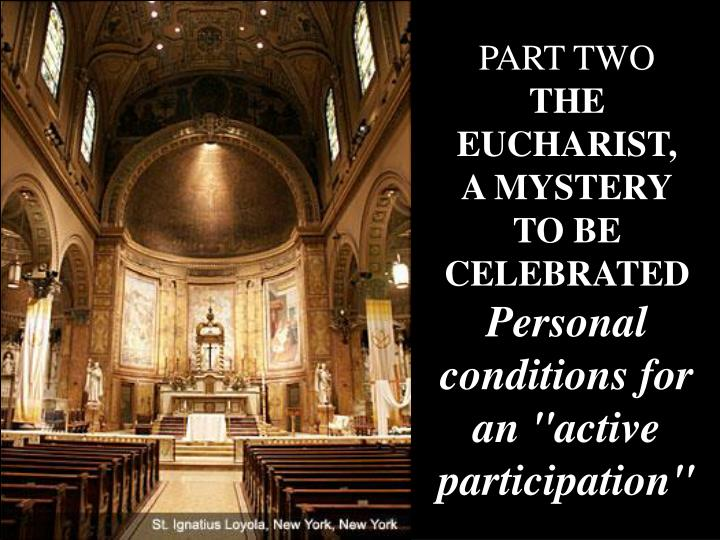 Part two the eucharist a mystery to be celebrated personal conditions for an active participation
