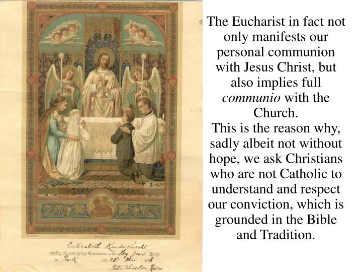 The Eucharist in fact not only manifests our personal communion with Jesus Christ, but also implies full