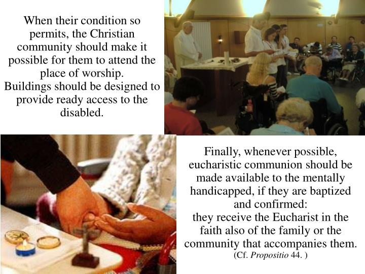 When their condition so permits, the Christian community should make it possible for them to attend the place of worship.