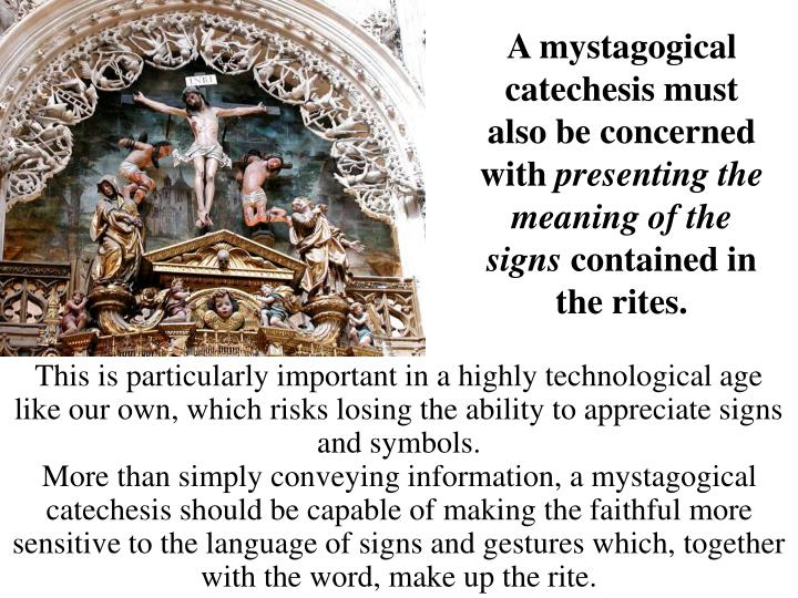 A mystagogical catechesis must also be concerned with