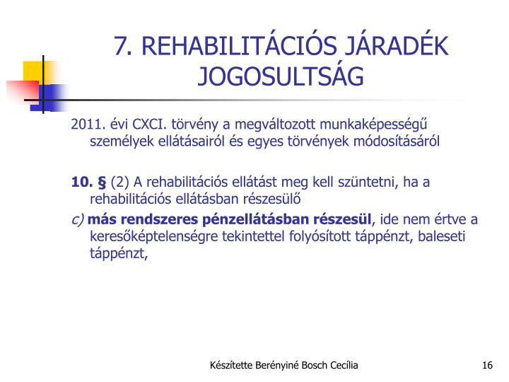 7. REHABILITÁCIÓS JÁRADÉK JOGOSULTSÁG