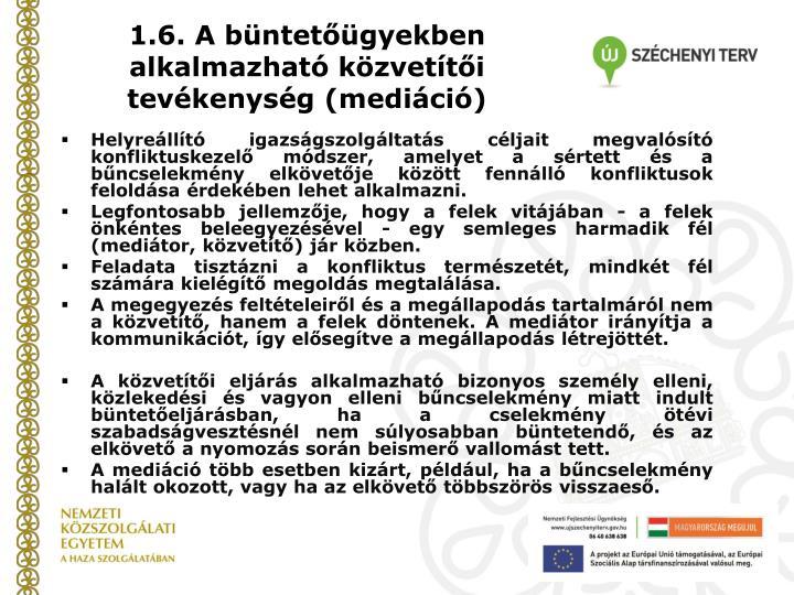 1.6. A büntetőügyekben alkalmazható közvetítői tevékenység (mediáció)
