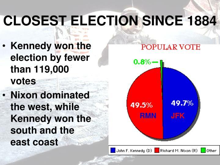 CLOSEST ELECTION SINCE 1884
