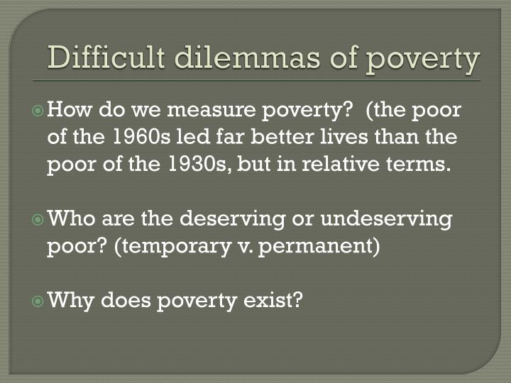 Difficult dilemmas of poverty
