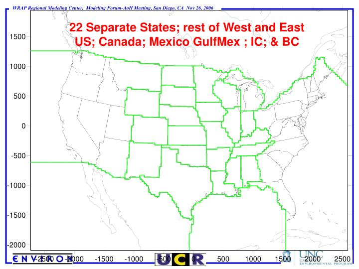 22 Separate States; rest of West and East US; Canada; Mexico GulfMex ; IC; & BC