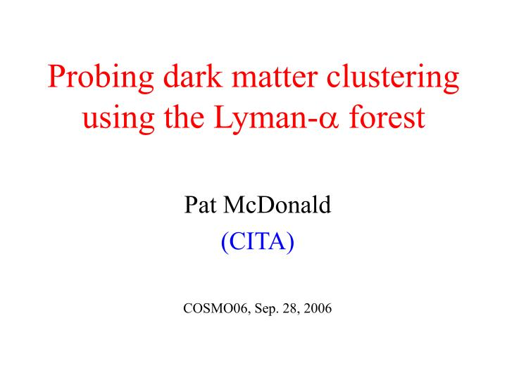 Probing dark matter clustering using the lyman forest