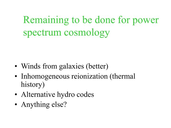 Remaining to be done for power spectrum cosmology