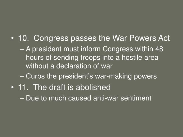 10.  Congress passes the War Powers Act