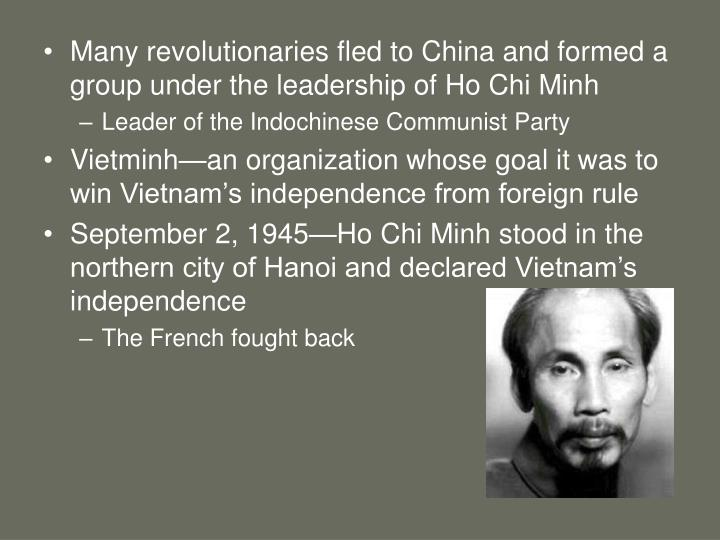Many revolutionaries fled to China and formed a group under the leadership of Ho Chi Minh