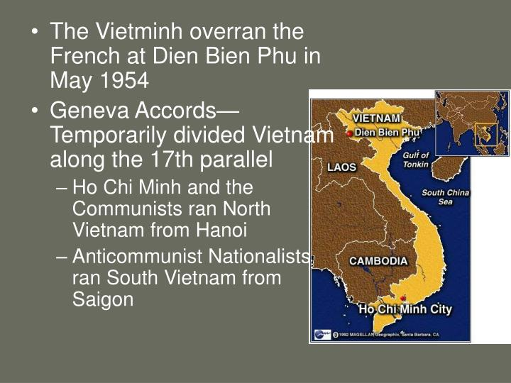 The Vietminh overran the French at Dien Bien Phu in May 1954