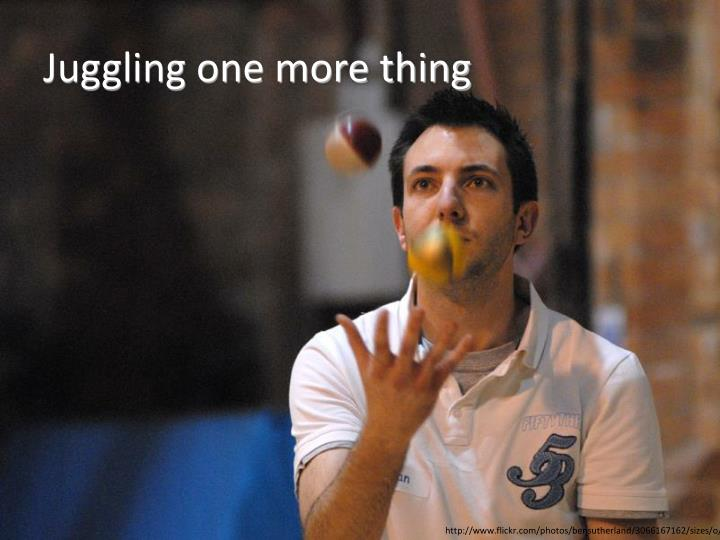 Juggling one more thing