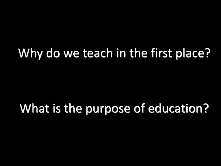 Why do we teach in the first place?