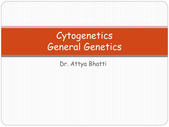 Cytogenetics general genetics
