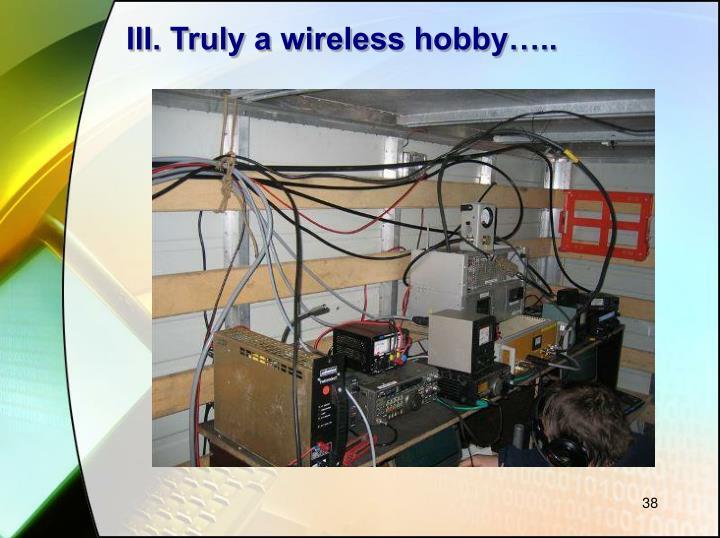 III. Truly a wireless hobby…..