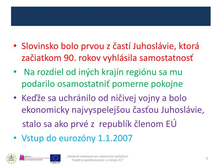 Slovinsko bolo prvou z častí Juhoslávie, ktorá začiatkom 90. rokov vyhlásila samostatnosť