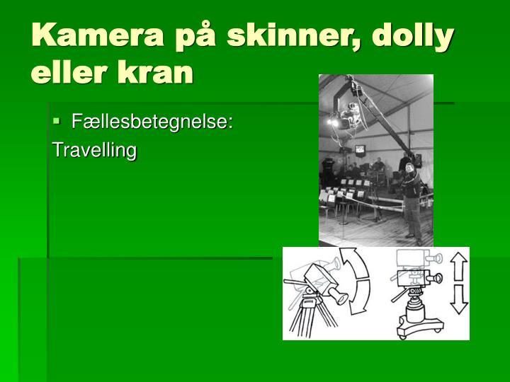 Kamera på skinner, dolly eller kran