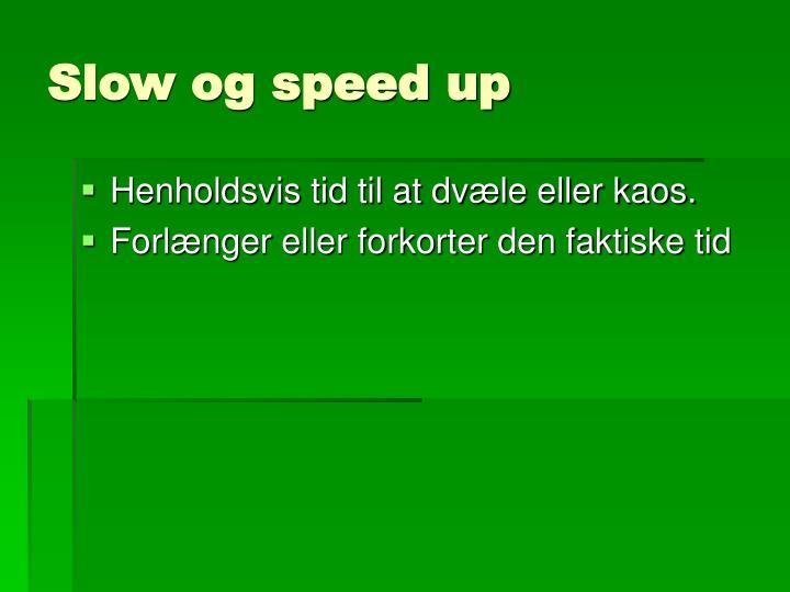 Slow og speed up