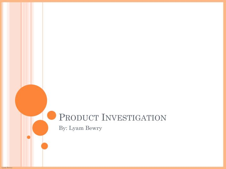 Product investigation