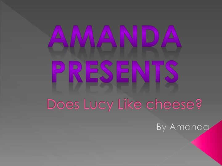 does lucy like cheese