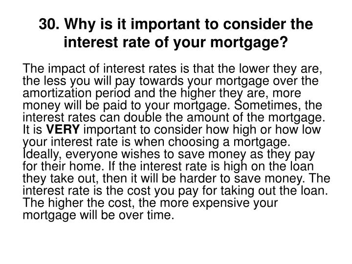 30. Why is it important to consider the interest rate of your mortgage?
