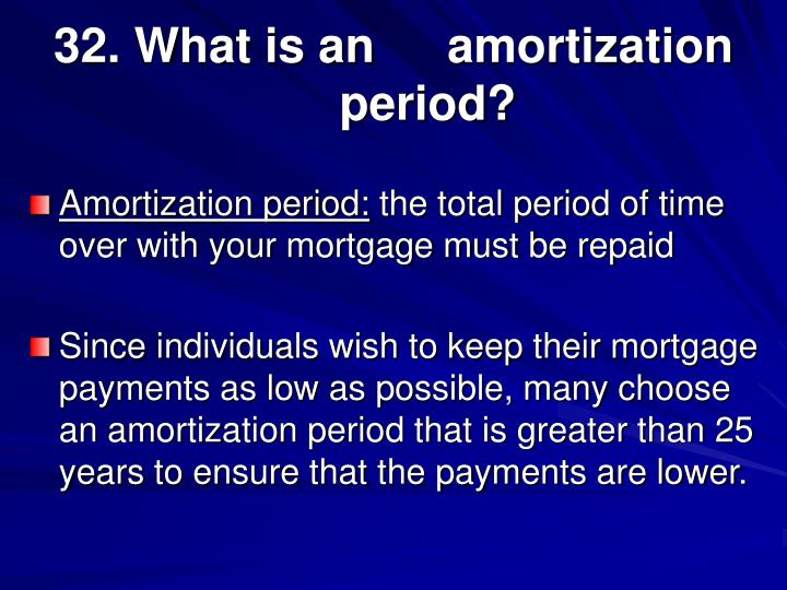 32. What is an 	amortization period?