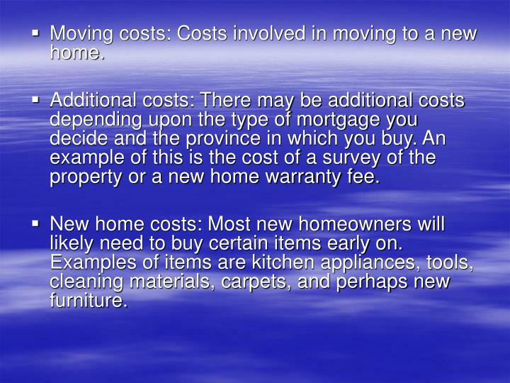 Moving costs: Costs involved in moving to a new home.
