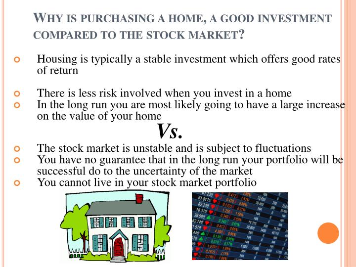 Why is purchasing a home, a good investment compared to the stock market?