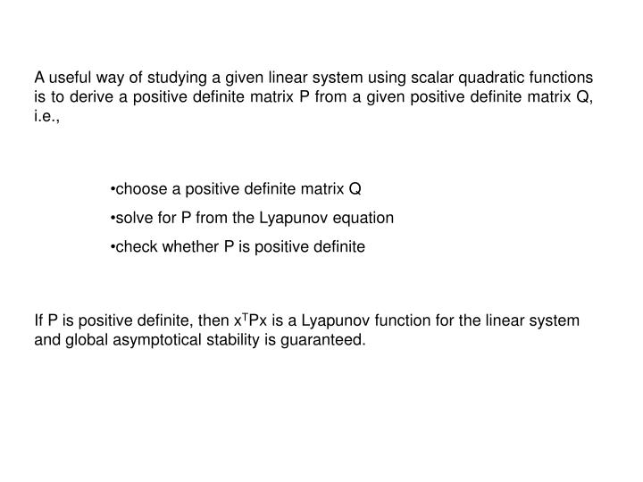 A useful way of studying a given linear system using scalar quadratic functions is to derive a positive definite matrix P from a given positive definite matrix Q, i.e.,