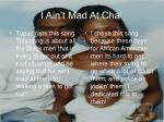i ain t mad at cha