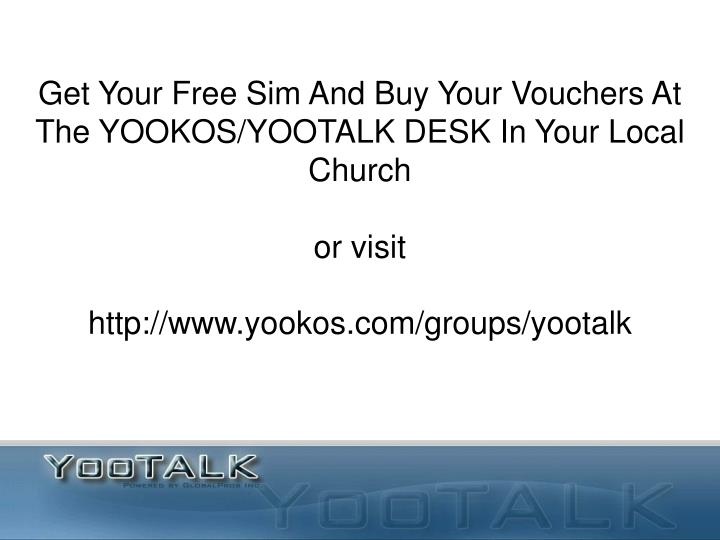 Get Your Free Sim And Buy Your Vouchers At The YOOKOS/YOOTALK DESK In Your Local Church