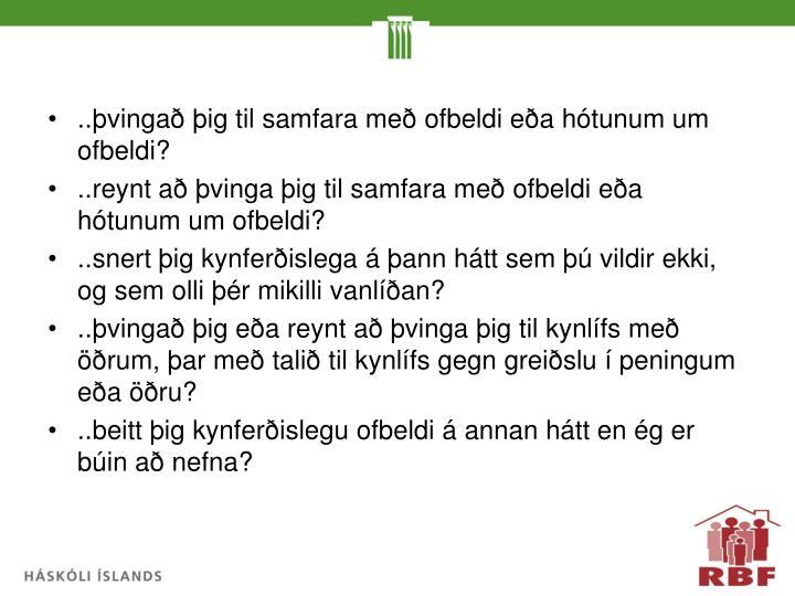 ..þvingað þig til samfara með ofbeldi eða hótunum um ofbeldi?